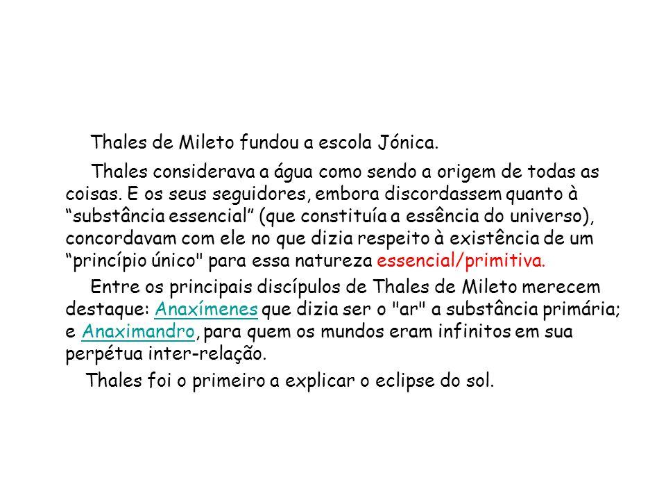 Thales de Mileto fundou a escola Jónica.