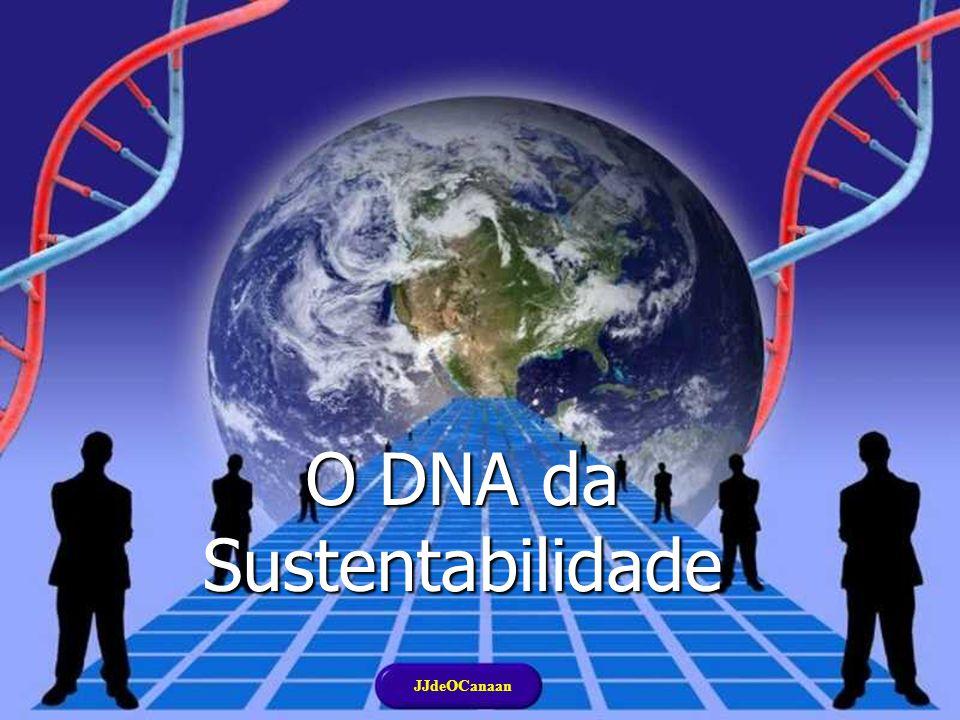 O DNA da Sustentabilidade JJdeOCanaan JJdeOCanaan