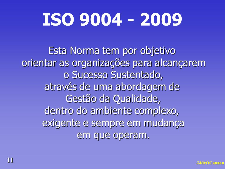 ISO 9004 - 2009 Esta Norma tem por objetivo