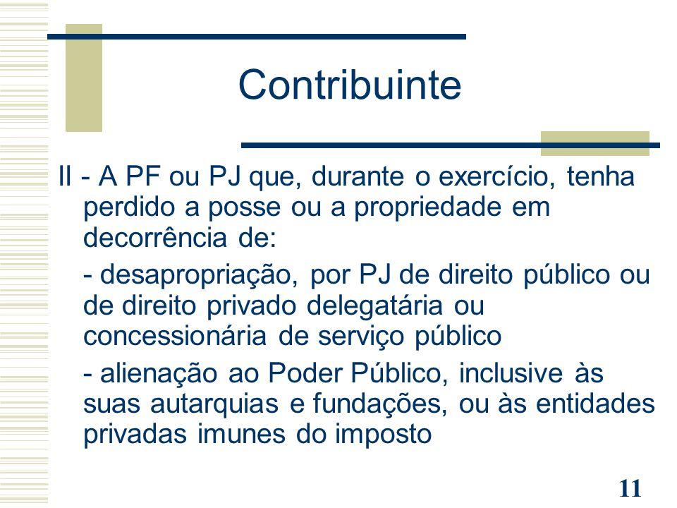 Contribuinte II - A PF ou PJ que, durante o exercício, tenha perdido a posse ou a propriedade em decorrência de:
