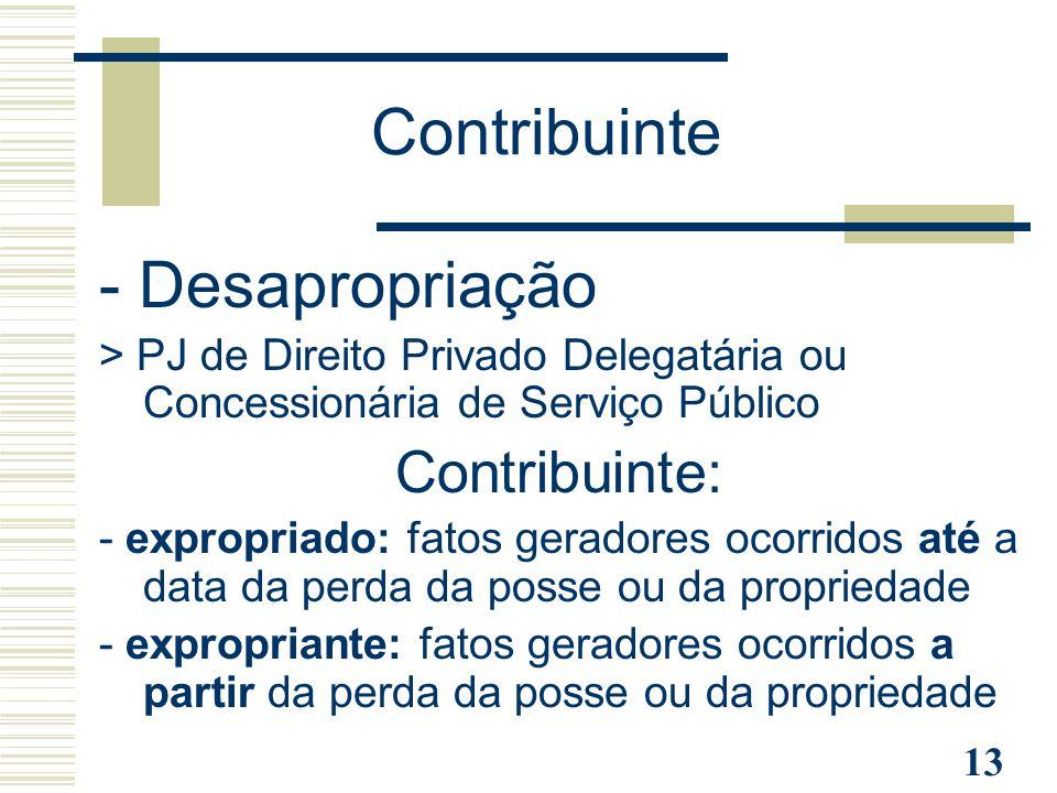 Contribuinte - Desapropriação Contribuinte: