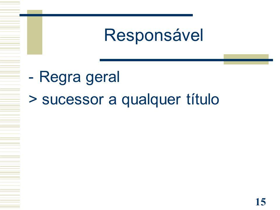 Responsável Regra geral > sucessor a qualquer título