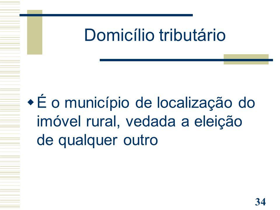 Domicílio tributário É o município de localização do imóvel rural, vedada a eleição de qualquer outro.
