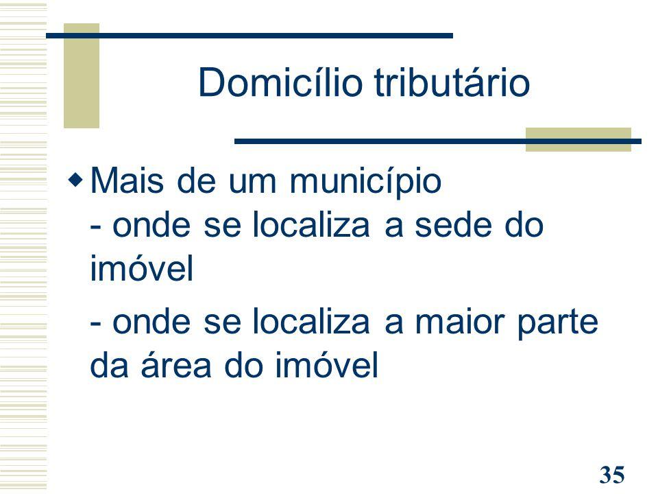 Domicílio tributário Mais de um município - onde se localiza a sede do imóvel.