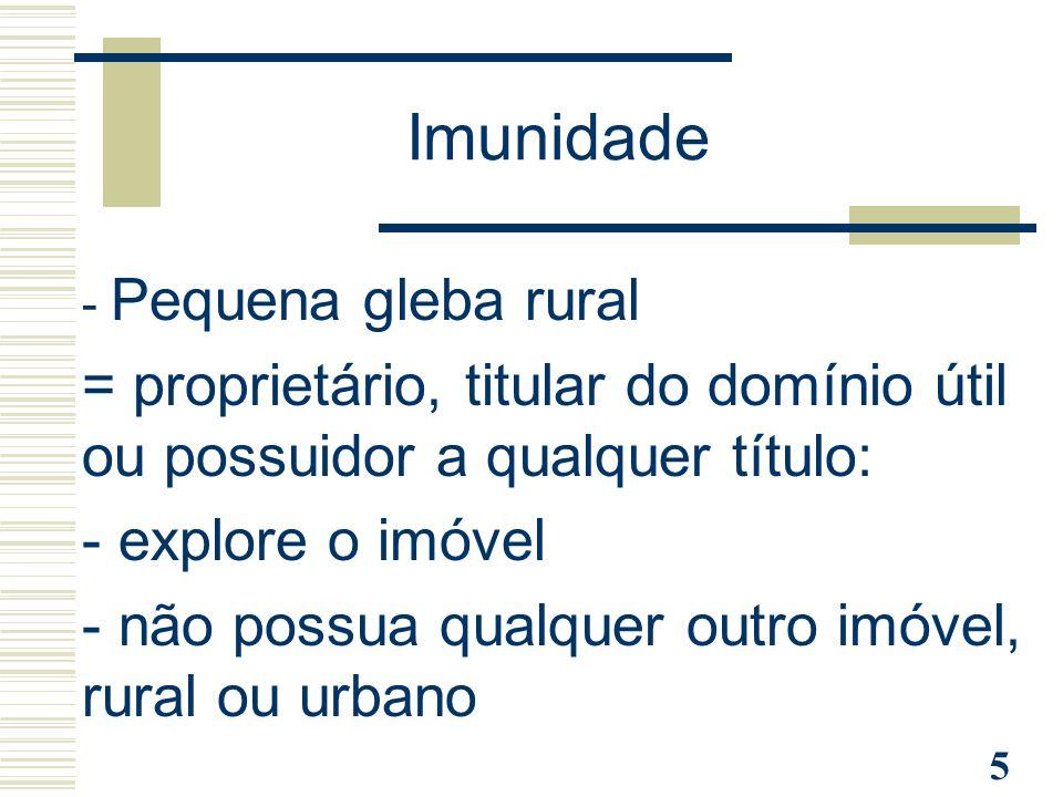 Imunidade - Pequena gleba rural. = proprietário, titular do domínio útil ou possuidor a qualquer título: