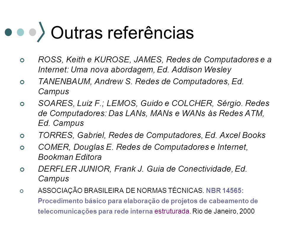 Outras referências ROSS, Keith e KUROSE, JAMES, Redes de Computadores e a Internet: Uma nova abordagem, Ed. Addison Wesley.
