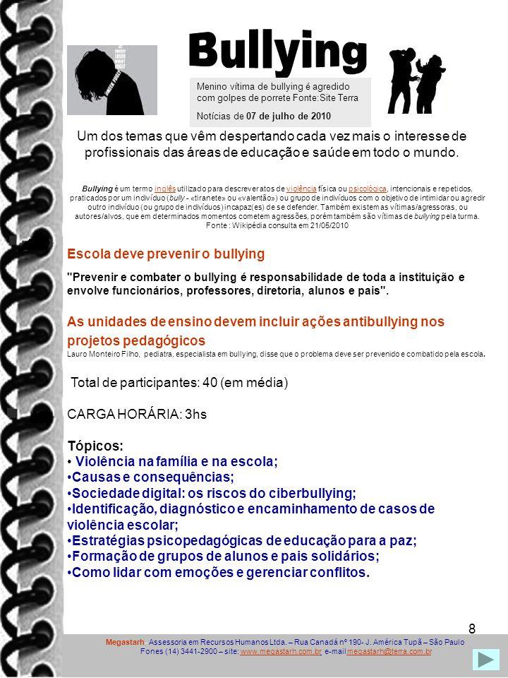 Bullying Menino vítima de bullying é agredido com golpes de porrete Fonte:Site Terra Notícias de 07 de julho de 2010.