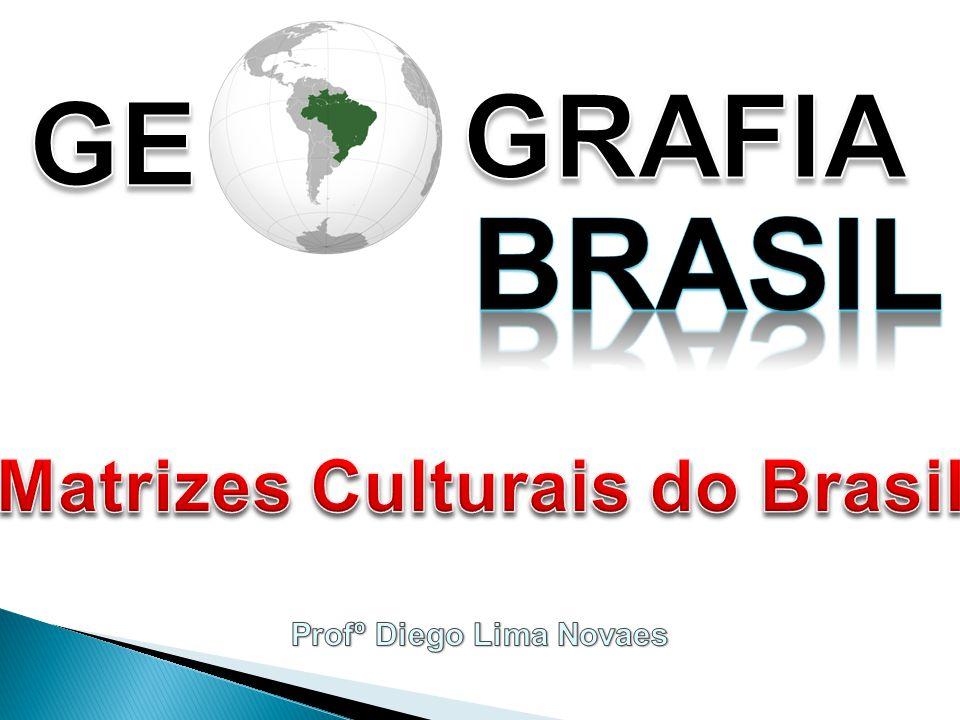 Matrizes Culturais do Brasil Profº Diego Lima Novaes