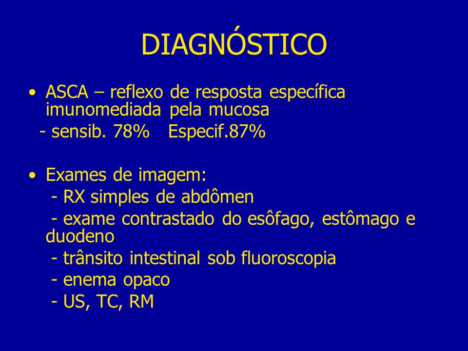 DIAGNÓSTICO ASCA – reflexo de resposta específica imunomediada pela mucosa. - sensib. 78% Especif.87%