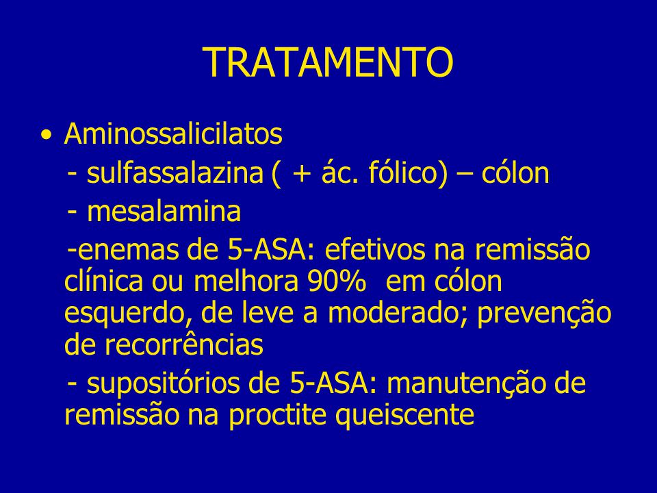 TRATAMENTO Aminossalicilatos - sulfassalazina ( + ác. fólico) – cólon