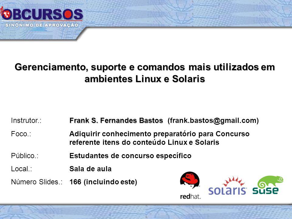 Gerenciamento, suporte e comandos mais utilizados em ambientes Linux e Solaris