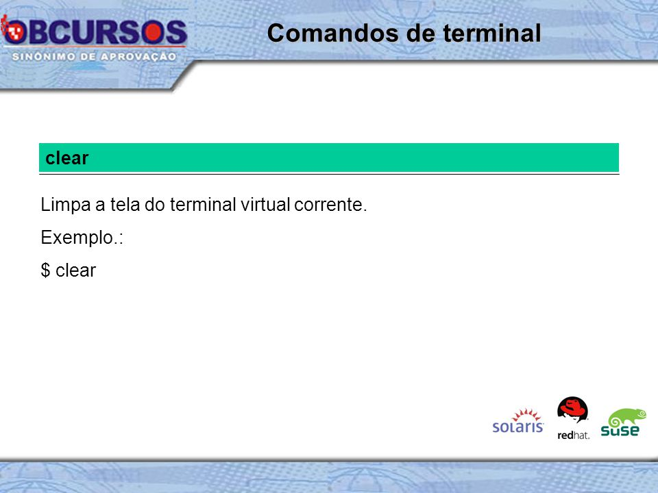 Comandos de terminal clear Limpa a tela do terminal virtual corrente.