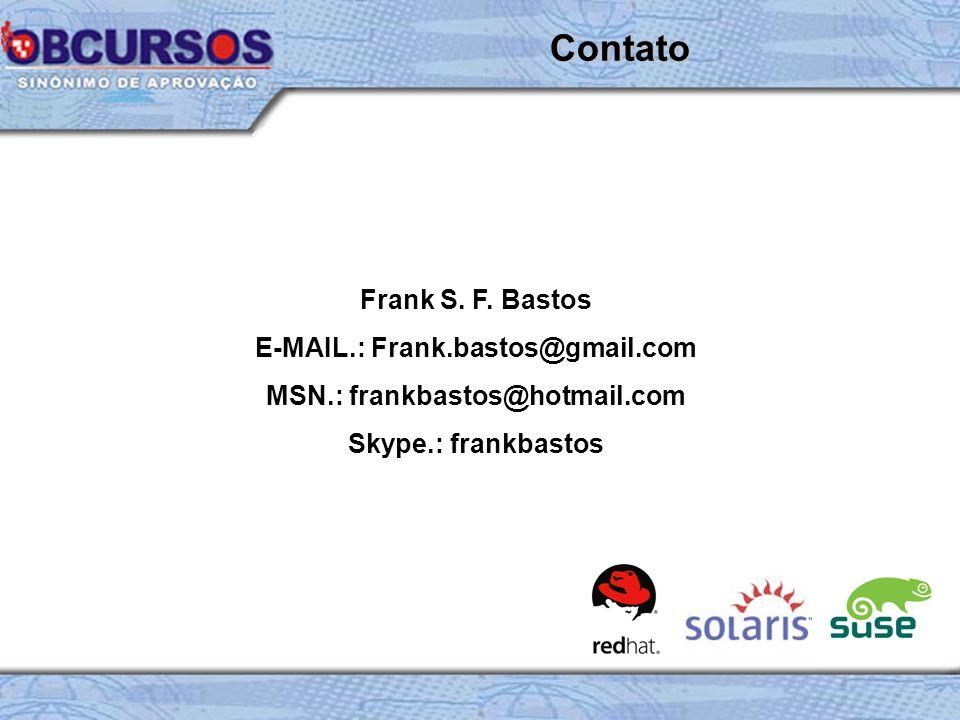 E-MAIL.: Frank.bastos@gmail.com MSN.: frankbastos@hotmail.com