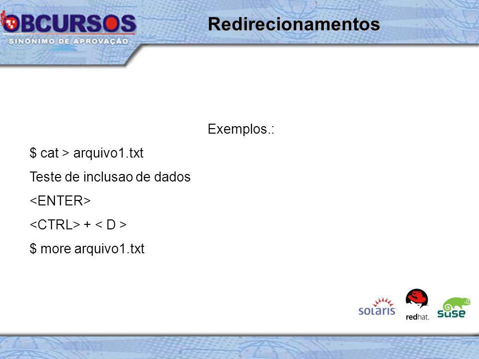Redirecionamentos Exemplos.: $ cat > arquivo1.txt
