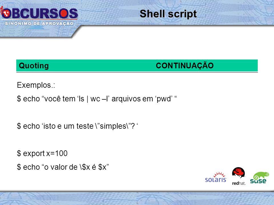 Shell script Quoting CONTINUAÇÃO Exemplos.: