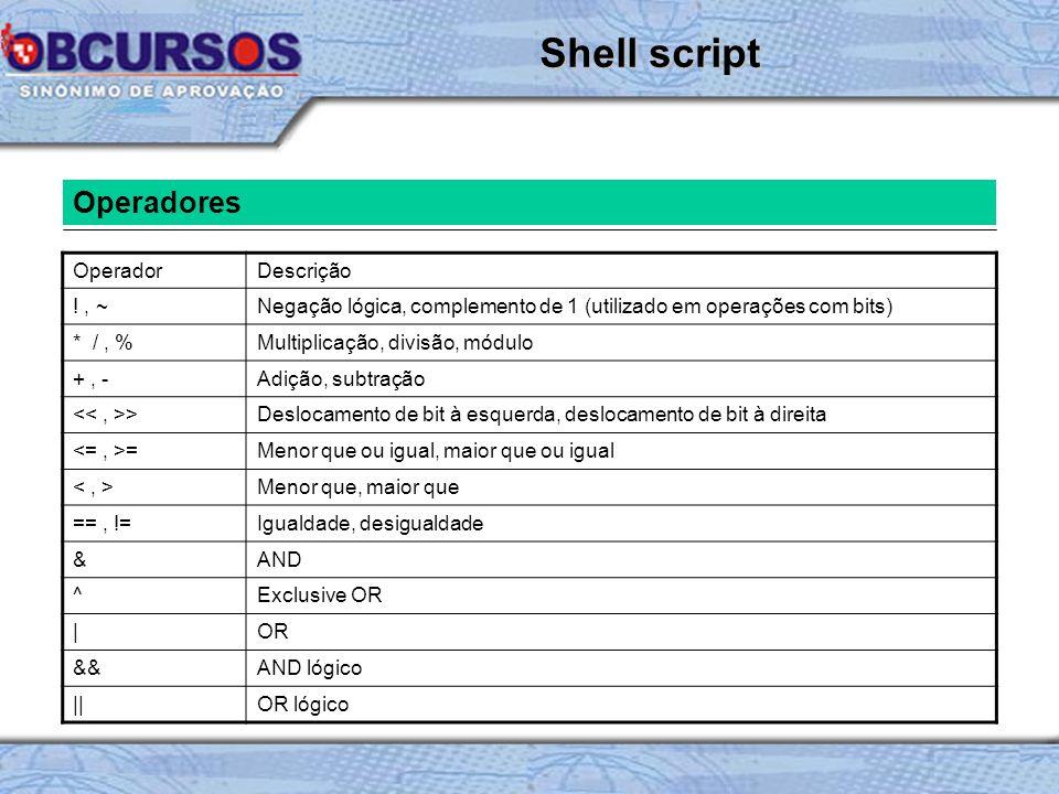 Shell script Operadores Operador Descrição ! , ~