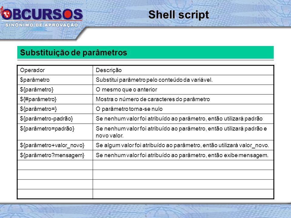 Shell script Substituição de parâmetros Operador Descrição $parâmetro