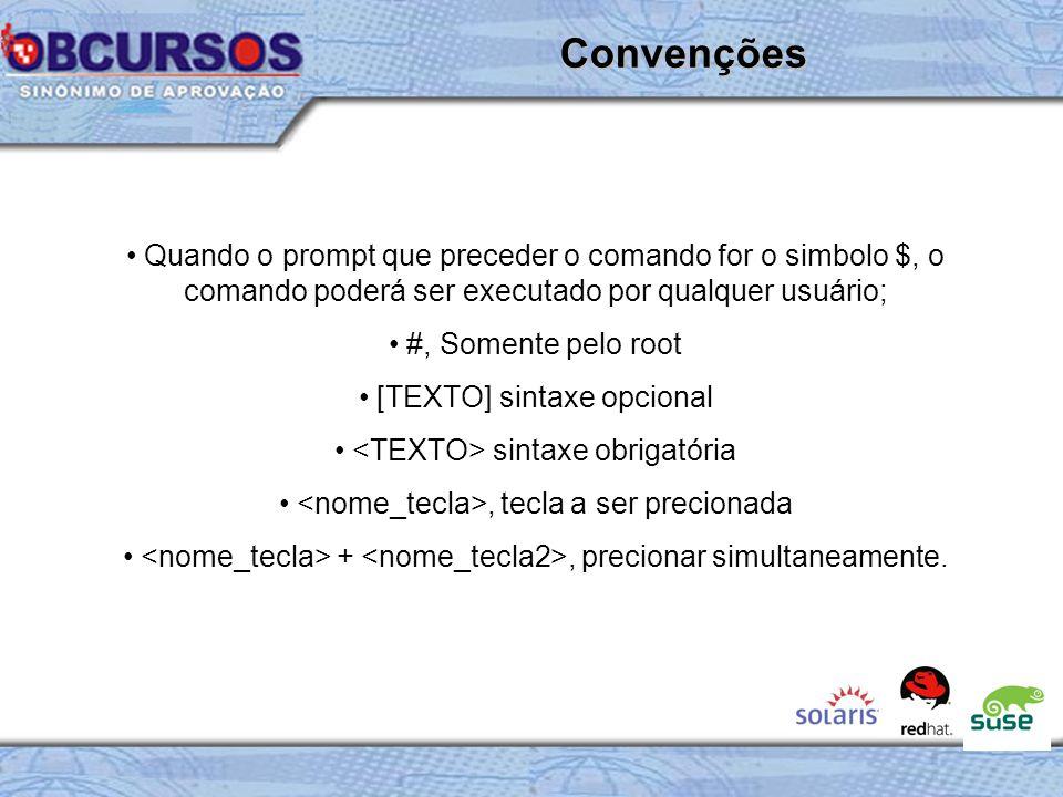 Convenções Quando o prompt que preceder o comando for o simbolo $, o comando poderá ser executado por qualquer usuário;