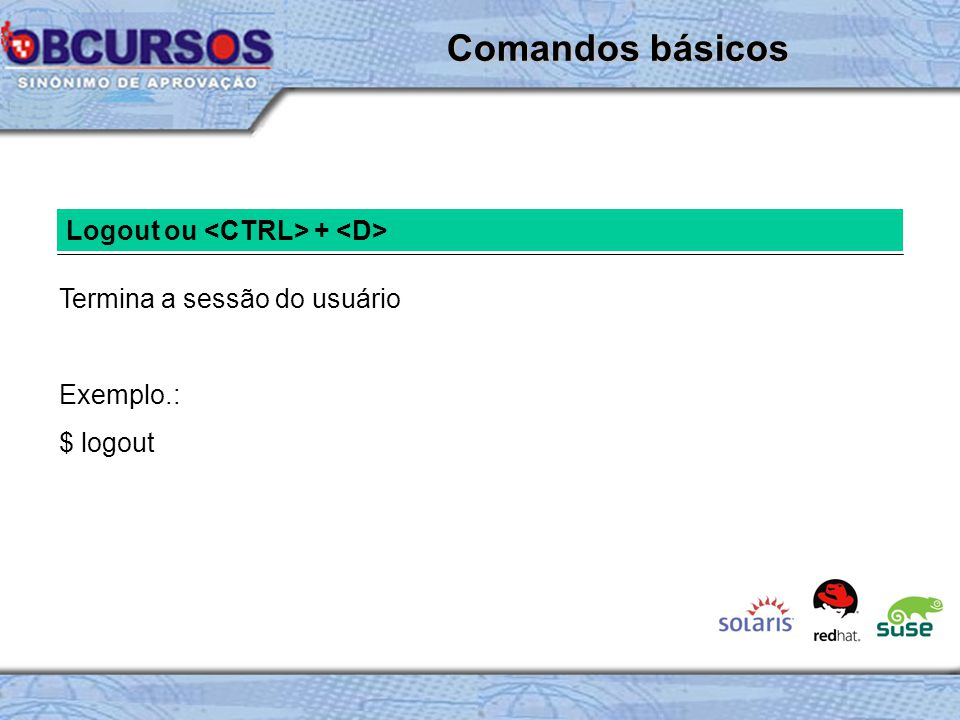Comandos básicos Logout ou <CTRL> + <D>