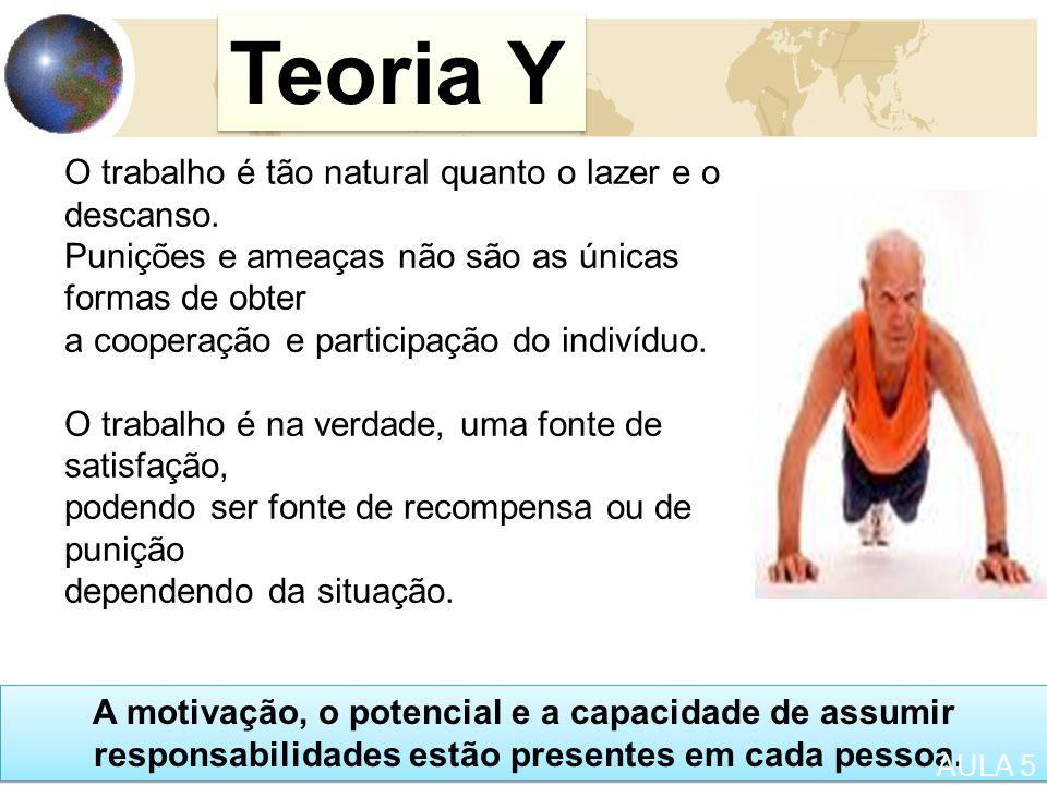 Teoria Y O trabalho é tão natural quanto o lazer e o descanso.