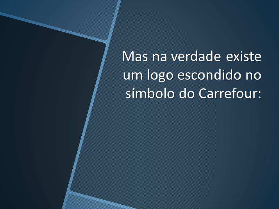 Mas na verdade existe um logo escondido no símbolo do Carrefour: