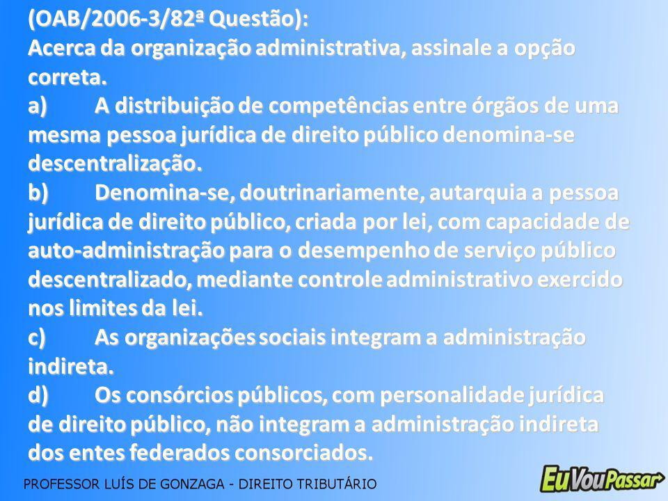(OAB/2006-3/82ª Questão): Acerca da organização administrativa, assinale a opção correta.