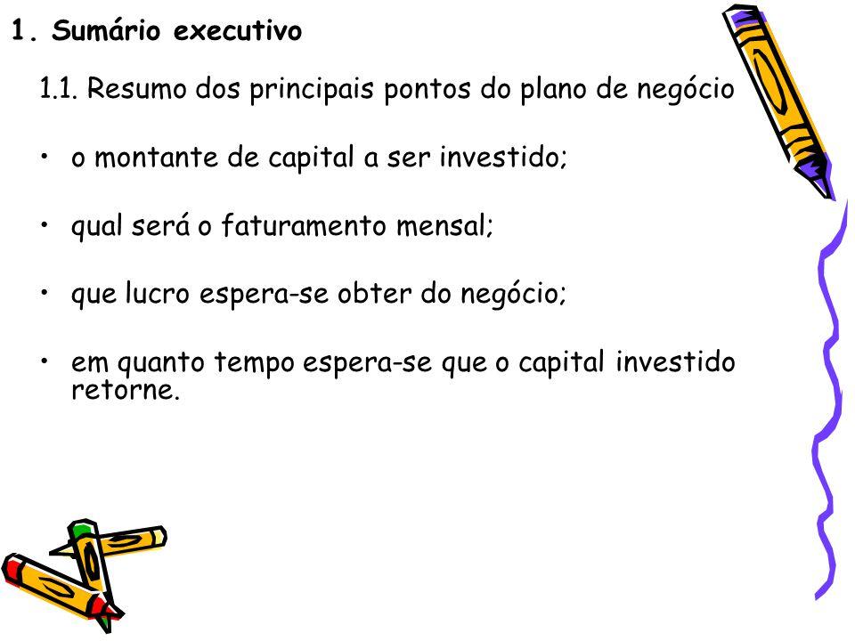 1. Sumário executivo 1.1. Resumo dos principais pontos do plano de negócio. o montante de capital a ser investido;