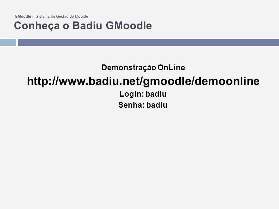 http://www.badiu.net/gmoodle/demoonline Demonstração OnLine