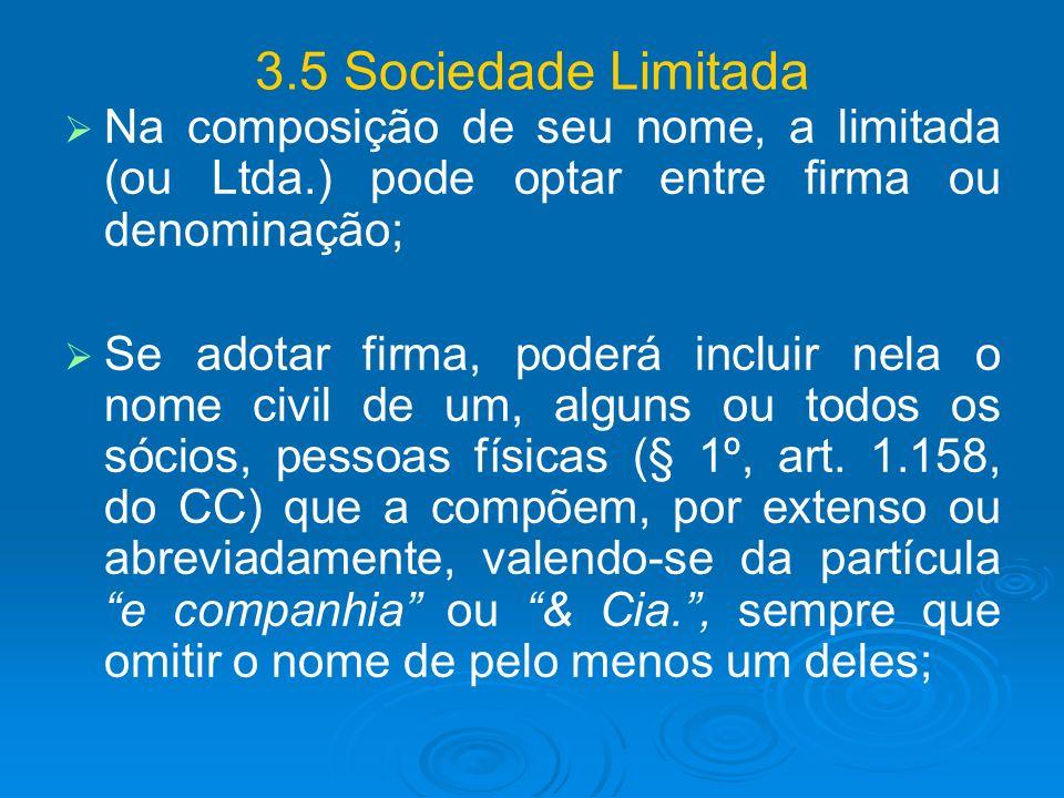 3.5 Sociedade Limitada Na composição de seu nome, a limitada (ou Ltda.) pode optar entre firma ou denominação;
