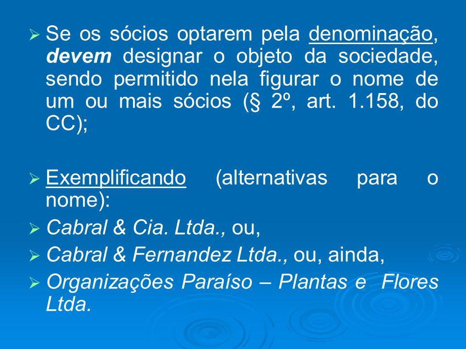 Se os sócios optarem pela denominação, devem designar o objeto da sociedade, sendo permitido nela figurar o nome de um ou mais sócios (§ 2º, art. 1.158, do CC);