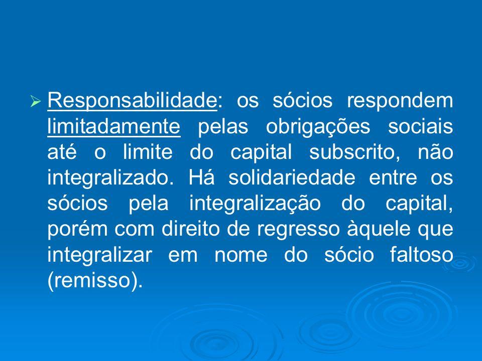 Responsabilidade: os sócios respondem limitadamente pelas obrigações sociais até o limite do capital subscrito, não integralizado.