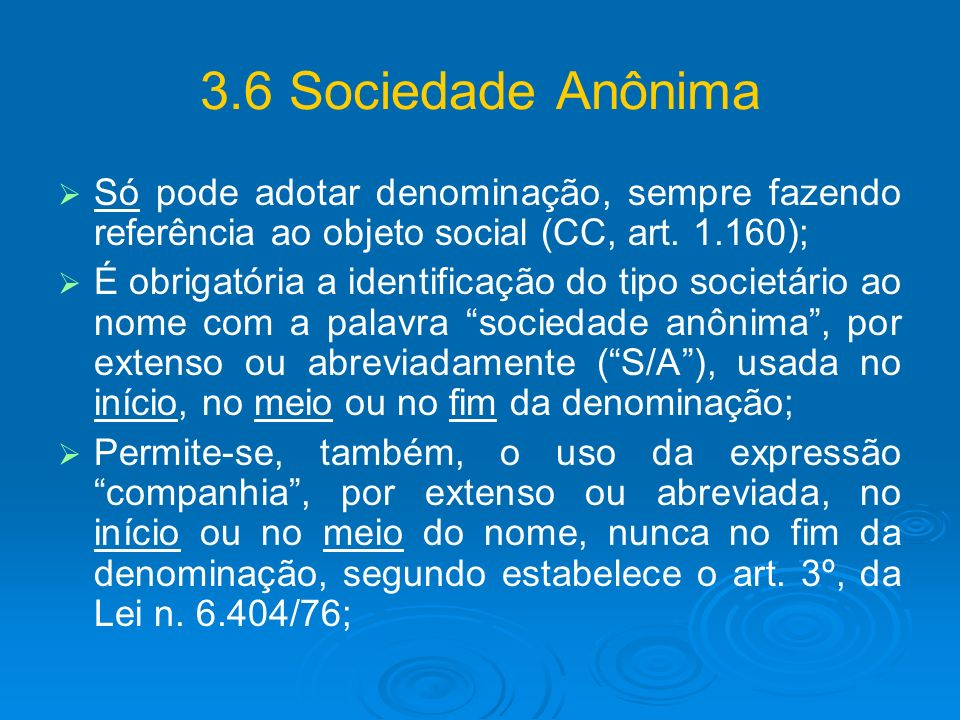 3.6 Sociedade Anônima Só pode adotar denominação, sempre fazendo referência ao objeto social (CC, art. 1.160);