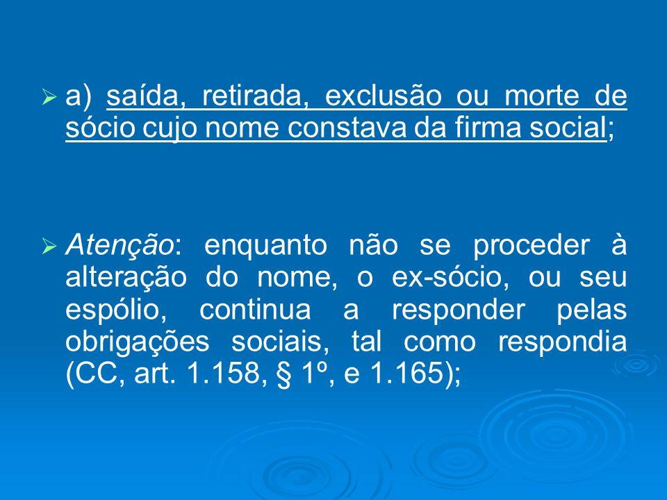a) saída, retirada, exclusão ou morte de sócio cujo nome constava da firma social;