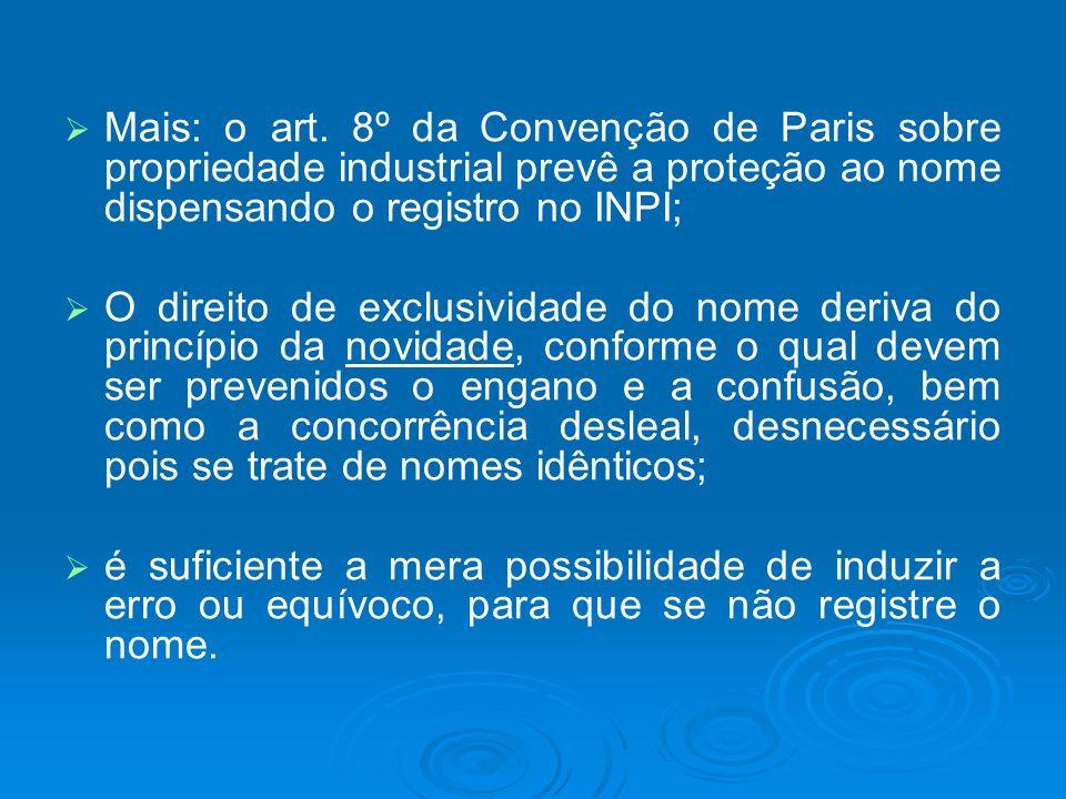 Mais: o art. 8º da Convenção de Paris sobre propriedade industrial prevê a proteção ao nome dispensando o registro no INPI;