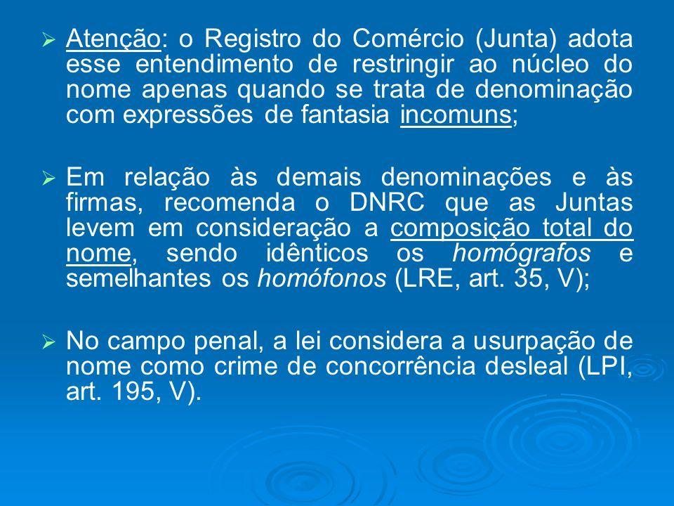 Atenção: o Registro do Comércio (Junta) adota esse entendimento de restringir ao núcleo do nome apenas quando se trata de denominação com expressões de fantasia incomuns;