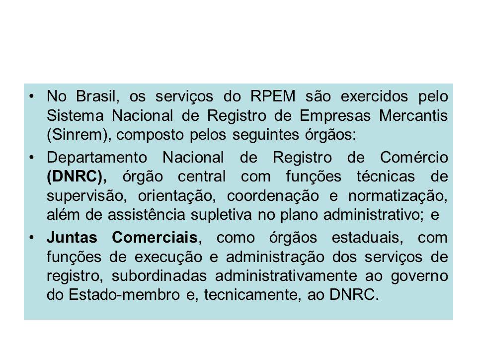 No Brasil, os serviços do RPEM são exercidos pelo Sistema Nacional de Registro de Empresas Mercantis (Sinrem), composto pelos seguintes órgãos: