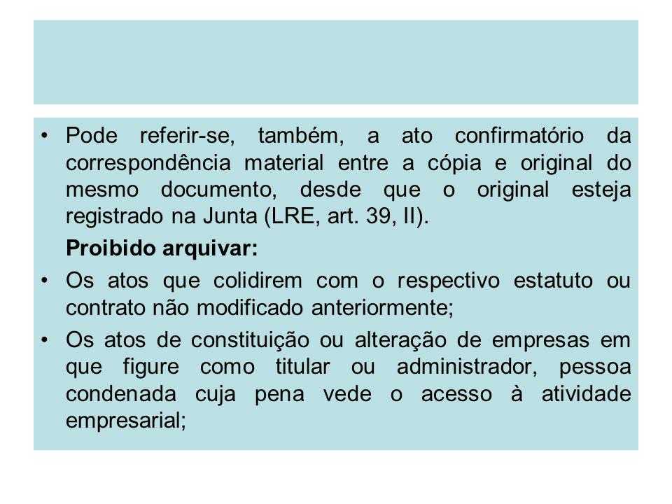 Pode referir-se, também, a ato confirmatório da correspondência material entre a cópia e original do mesmo documento, desde que o original esteja registrado na Junta (LRE, art. 39, II).