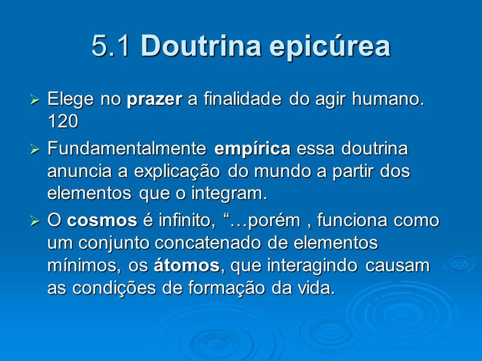 5.1 Doutrina epicúrea Elege no prazer a finalidade do agir humano. 120
