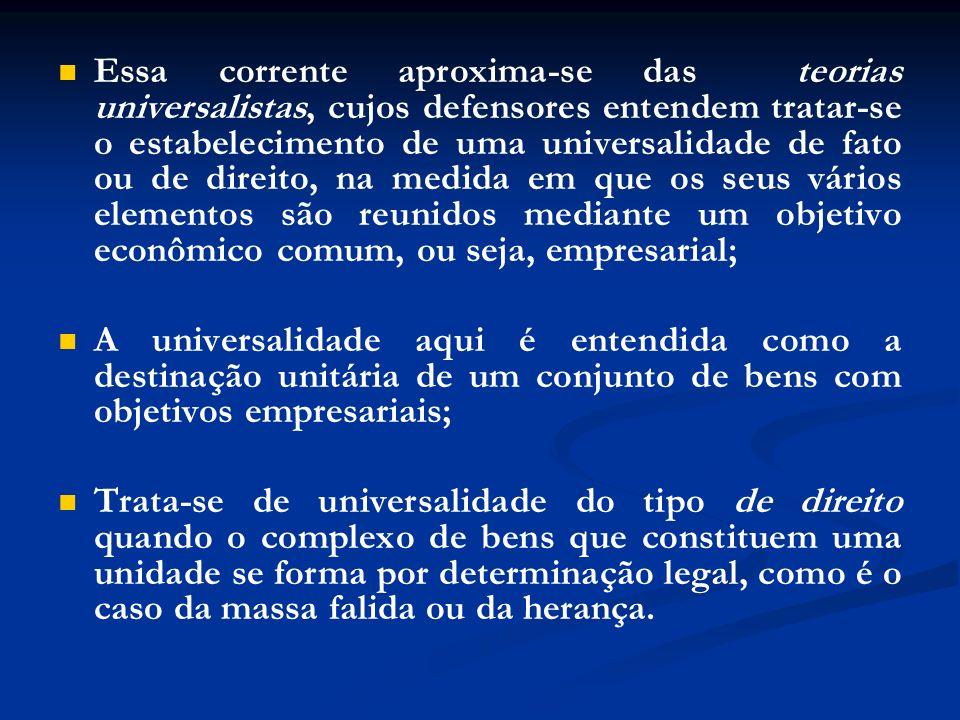 Essa corrente aproxima-se das teorias universalistas, cujos defensores entendem tratar-se o estabelecimento de uma universalidade de fato ou de direito, na medida em que os seus vários elementos são reunidos mediante um objetivo econômico comum, ou seja, empresarial;