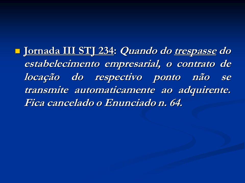 Jornada III STJ 234: Quando do trespasse do estabelecimento empresarial, o contrato de locação do respectivo ponto não se transmite automaticamente ao adquirente.