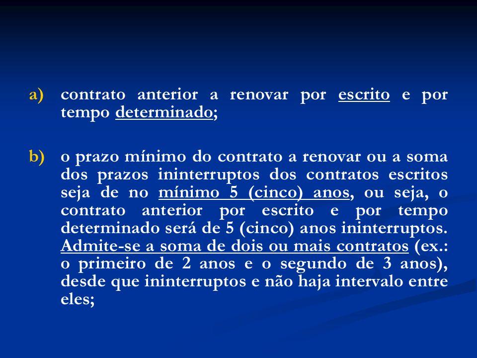 a) contrato anterior a renovar por escrito e por tempo determinado;