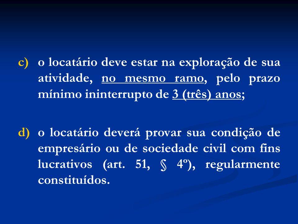 c) o locatário deve estar na exploração de sua atividade, no mesmo ramo, pelo prazo mínimo ininterrupto de 3 (três) anos;