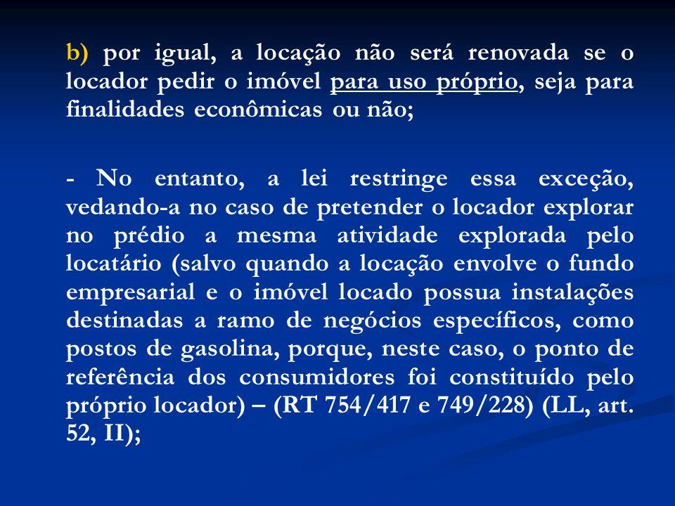 b) por igual, a locação não será renovada se o locador pedir o imóvel para uso próprio, seja para finalidades econômicas ou não;