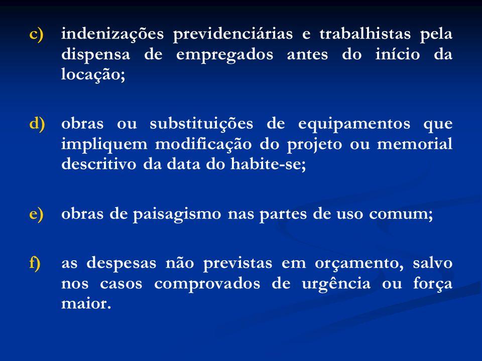 c) indenizações previdenciárias e trabalhistas pela dispensa de empregados antes do início da locação;
