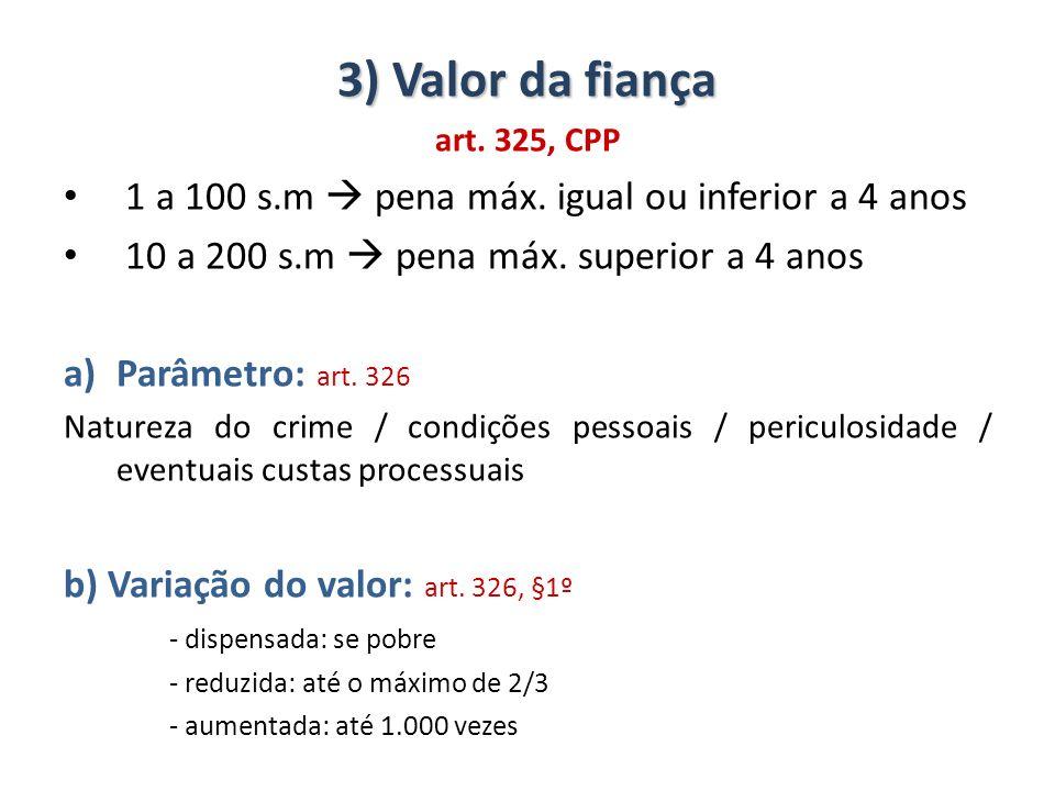 3) Valor da fiança 1 a 100 s.m  pena máx. igual ou inferior a 4 anos