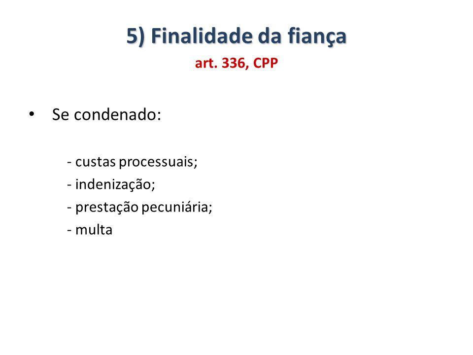 5) Finalidade da fiança Se condenado: art. 336, CPP