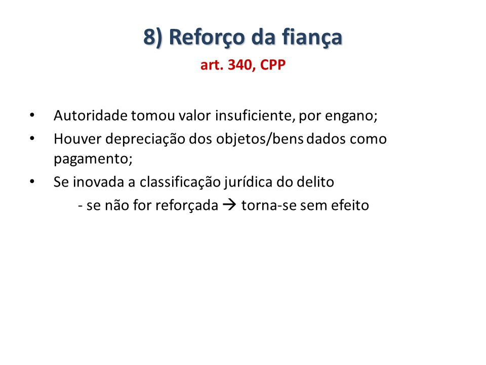 8) Reforço da fiança art. 340, CPP