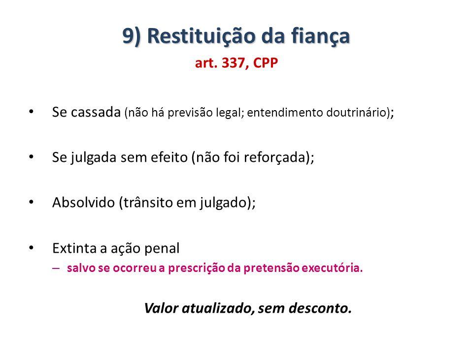 9) Restituição da fiança Valor atualizado, sem desconto.