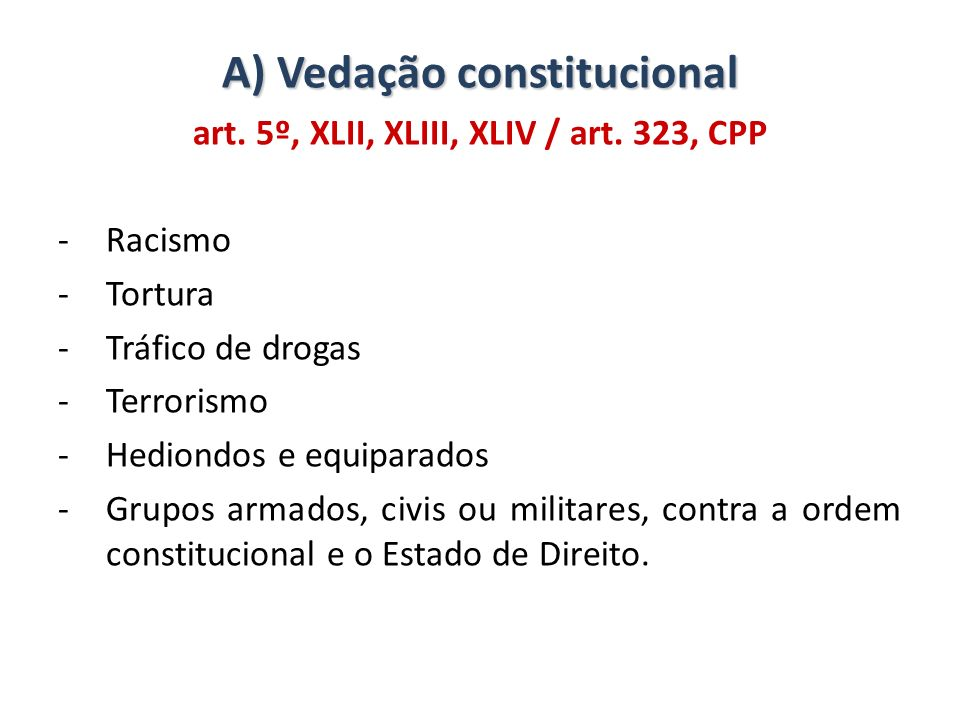 A) Vedação constitucional art. 5º, XLII, XLIII, XLIV / art. 323, CPP