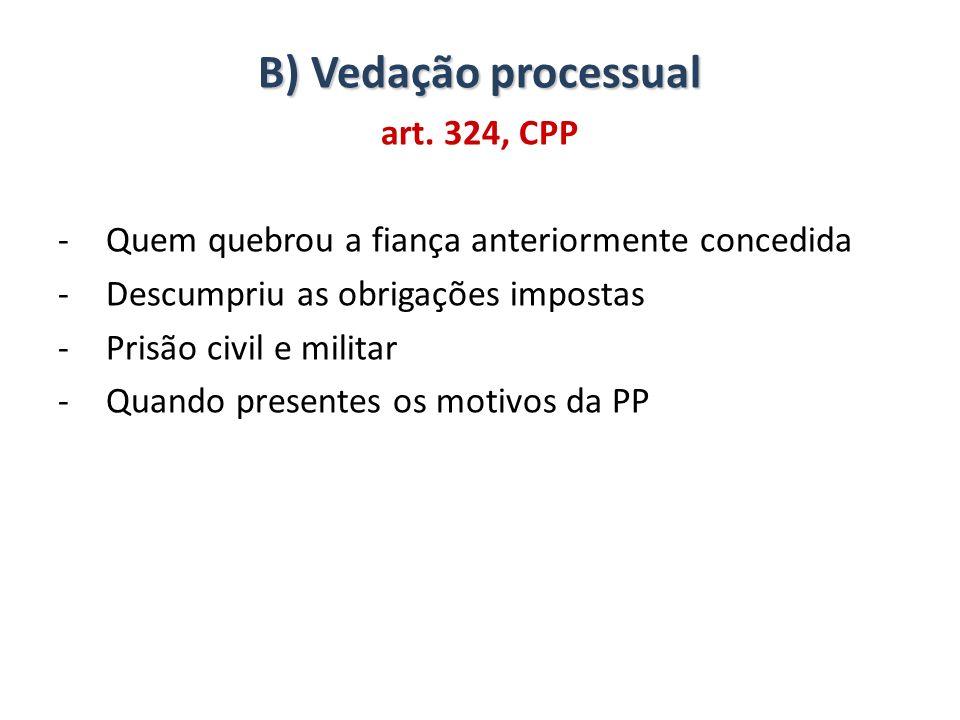 B) Vedação processual art. 324, CPP